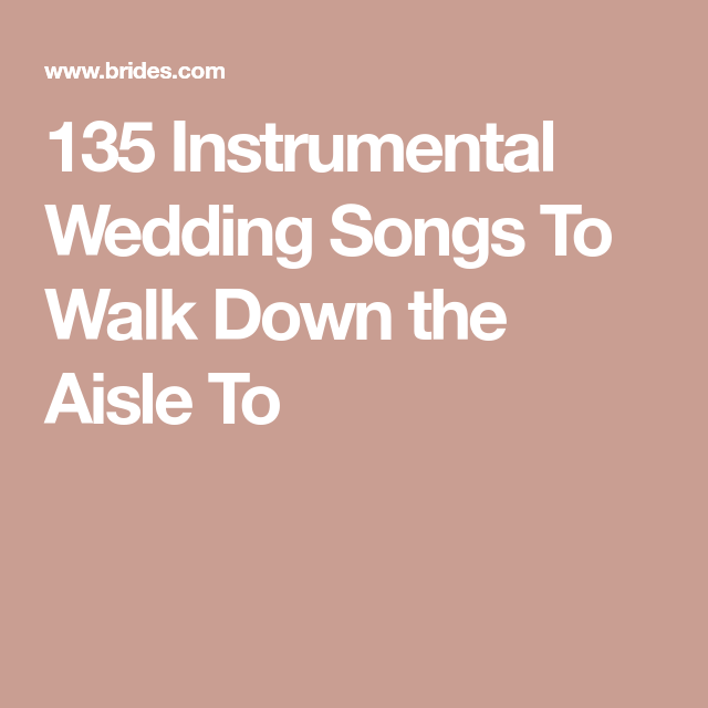 Wedding Music For Walking Down The Aisle: 100 Instrumental Wedding Songs To Walk Down The Aisle To