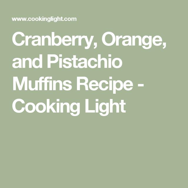 Cranberry, Orange, and Pistachio Muffins Recipe - Cooking Light