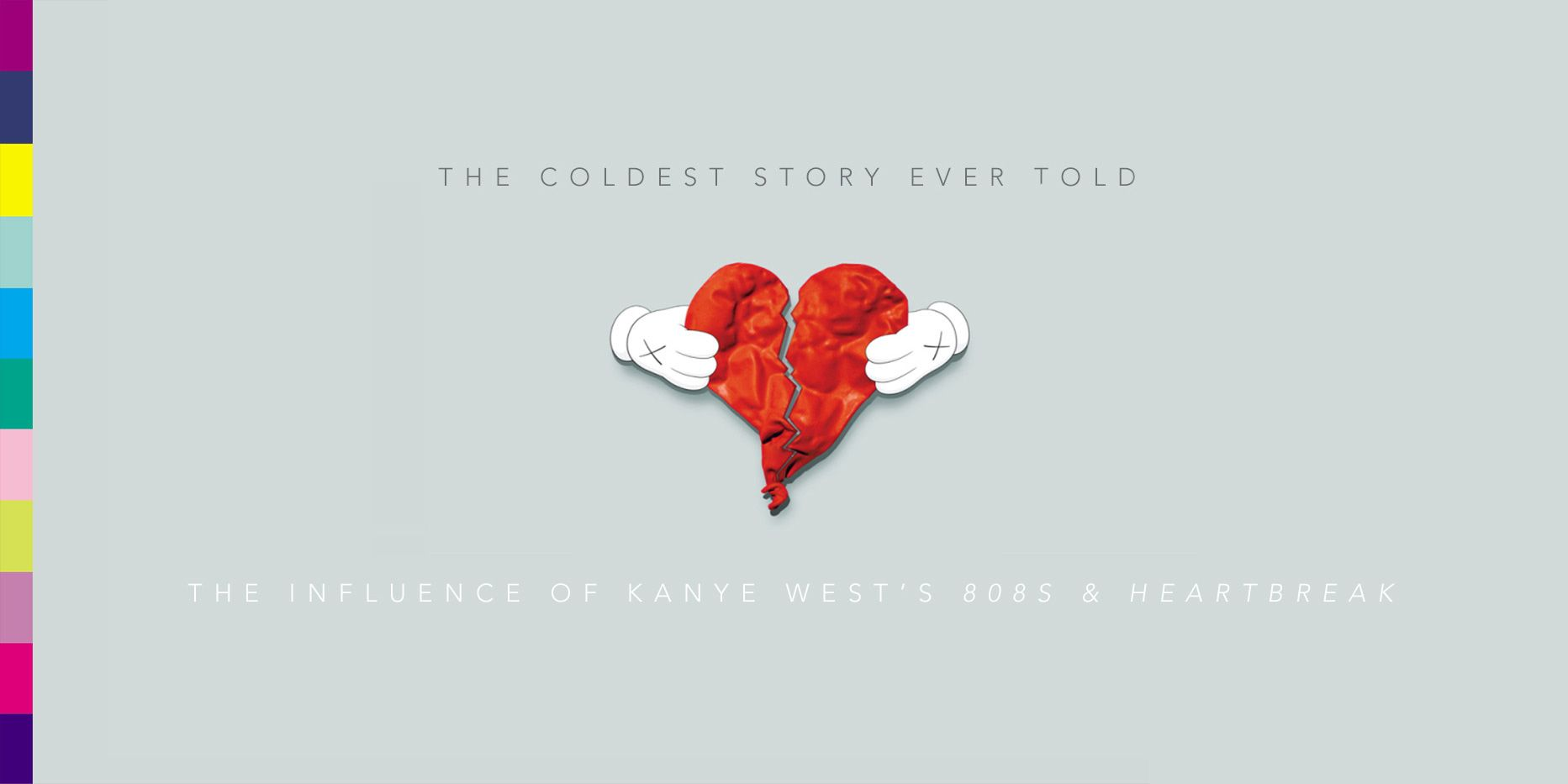 The Coldest Story Ever Told The Influence Of Kanye West S 808s Heartbreak 808s Heartbreak Kanye West Heartbreak