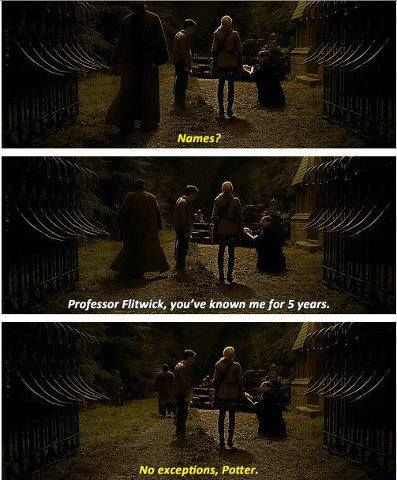 Names? Professor Flitwick, you've known me for 5 years. No exceptions, Potter.