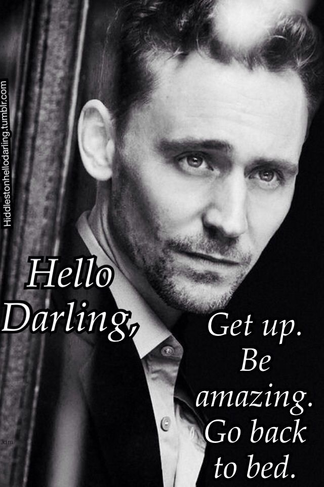 Hello Darling~ Be Amazing (via hiddlestonhellodarling tumblr com