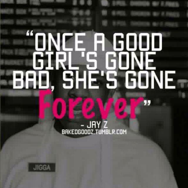 Once a good girl's gone bad, she's gone forever ##jayz | Shiit