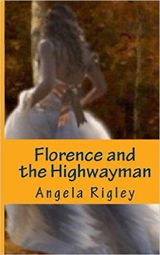 Florence and the Highwayman - Kindle edition by Angela Rigley. Romance Kindle eBooks @ Amazon.com.