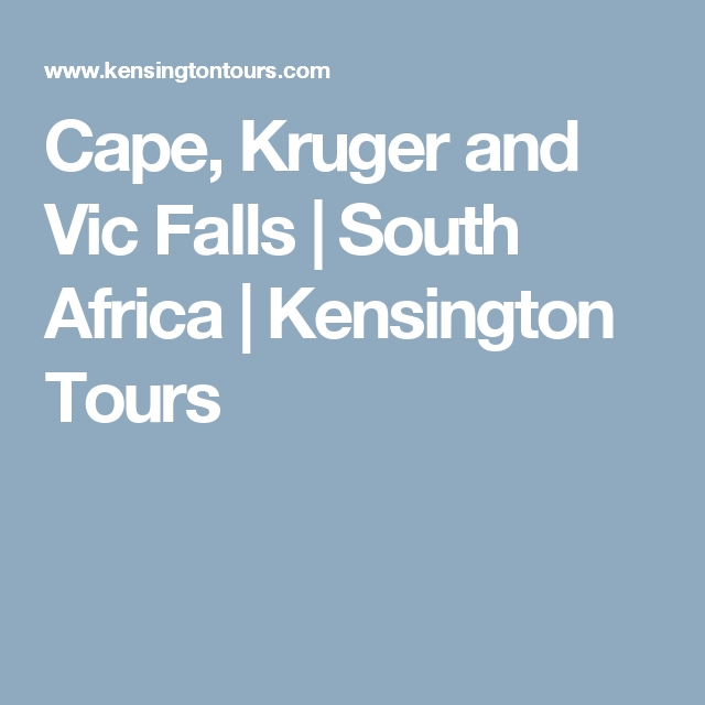 Cape, Kruger and Vic Falls | South Africa  | Kensington Tours