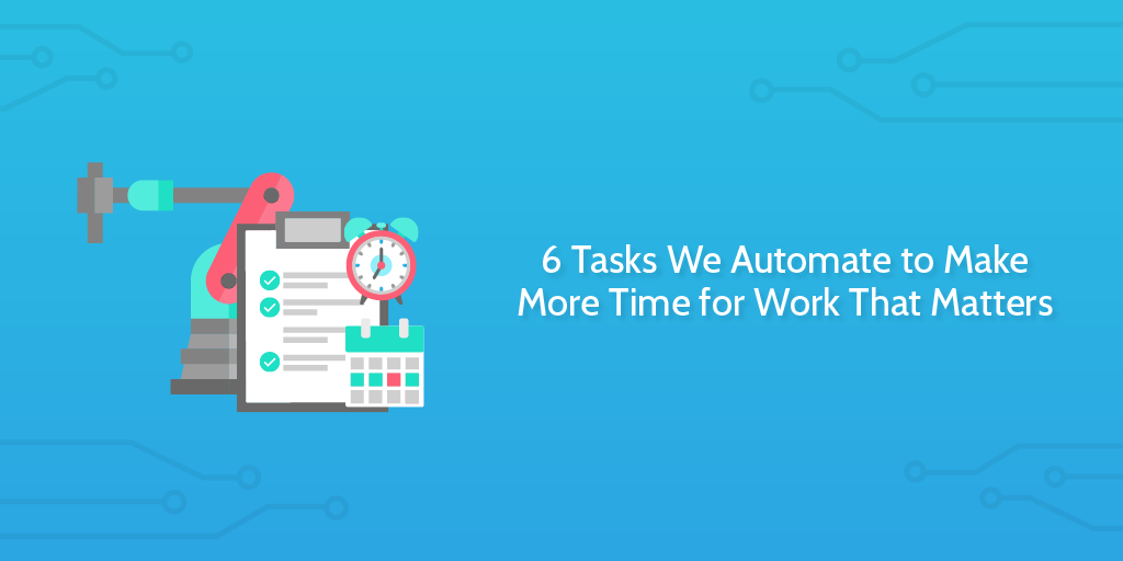 We Automate Tasks In Our Business To Make Us More Productive And Let Us Focus On The Important Things Here Are 6 Tasks We A Program Management Automation Task