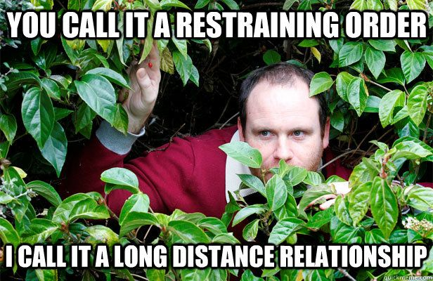 Funny Memes For Long Distance Relationships : You call it a restraining order i call it a long distance