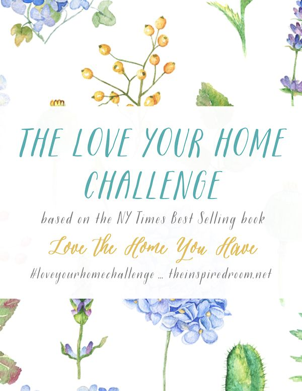 The Love Your Home Challenge - based on the NY Tmies Best Seller Love the Home You Have - The Inspired Room