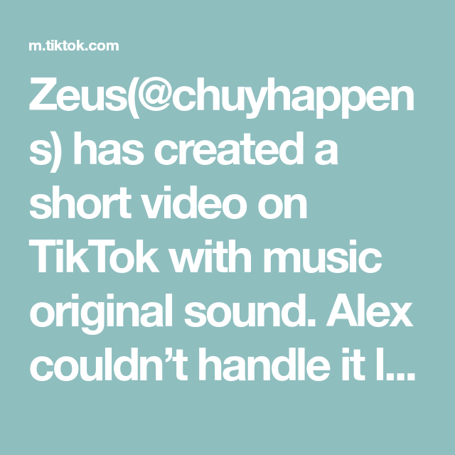 Zeus Chuyhappens Has Created A Short Video On Tiktok With Music Original Sound Alex Couldn T Handle It Lmao But Th In 2020 Greenscreen The Originals Just A Reminder
