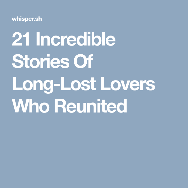 21 Incredible Stories Of Long Lost Lovers Who Reunited Long Lost Love Reunited Quotes Relationship Memes