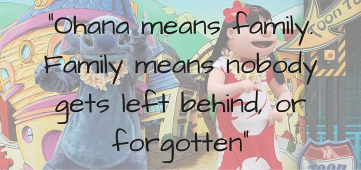 'Ohana means family. Family means nobody gets left behind, or forgotten.'