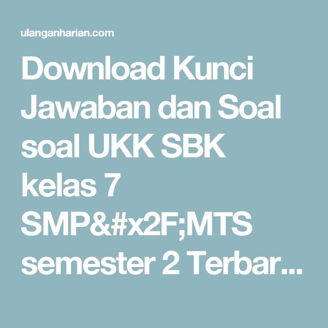 Download Kunci Jawaban Dan Soal Soal Ukk Sbk Kelas 7 Smp X2f Mts Semester 2 Terbaru Dan Terlengkap Ulanganharian Com Kunci Smp Sma