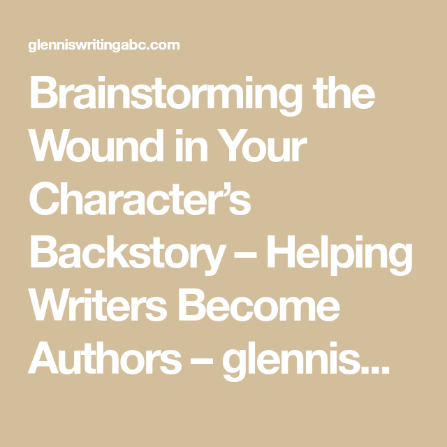 Blog For Writ On Protagonist Tips: Brainstorming The Wound In Your Character's Backstory