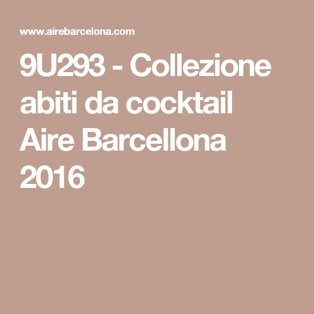 9U293 - Collezione abiti da cocktail Aire Barcellona 2016