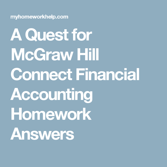 a quest for mcgraw hill connect financial accounting homework  do you need help mcgraw hill connect financial accounting homework answers if yes submit your task today