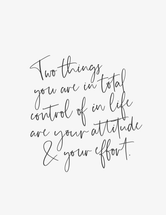 Two things you are in total control of in life are your attitude and your effort. #quote #quotes #life #advice #attitude #effort