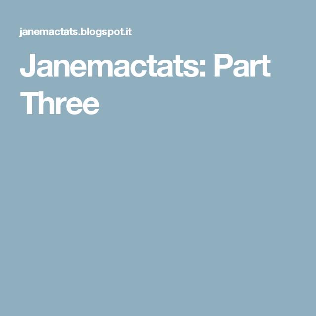 Janemactats: Part Three