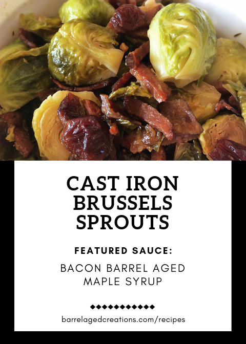 Cast Iron Brussels Sprouts Cast Iron Brussels Sprouts with Bacon Barrel Aged Maple Syrup  @barrelag