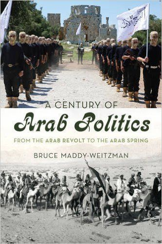 A Century of Arab Politics: From the Arab Revolt to the Arab Spring (Bruce Maddy-Weitzman) /  	DS36.88 .M324 2016 / http://catalog.wrlc.org/cgi-bin/Pwebrecon.cgi?BBID=15625621
