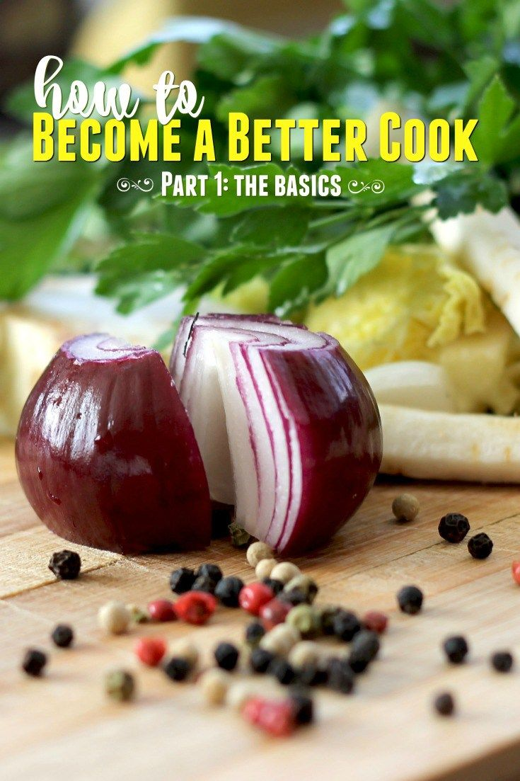 Practical, real-life tips on how to become a better cook {Part 1}
