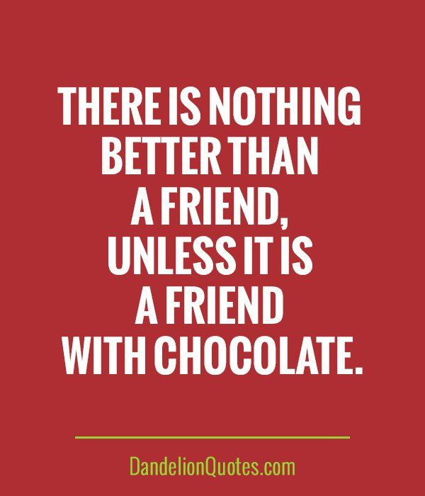 Quotes About Friendship And Chocolate. QuotesGram by @quotesgram ...