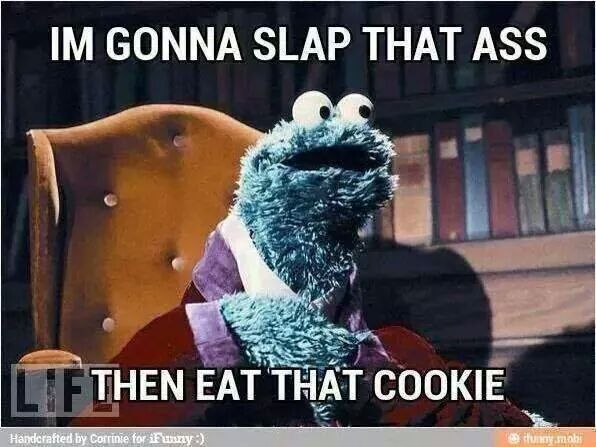 Open Minded Looking Round Naughty Humor Cookie Monster Quotes Flirty Memes