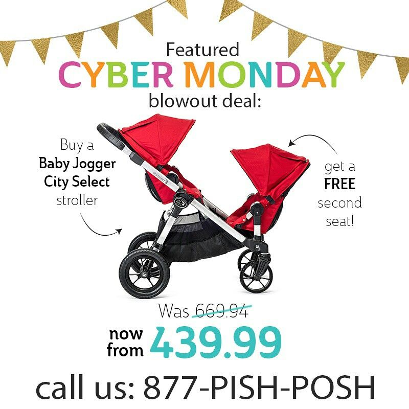 Well hello there, Cyber Monday! We're kicking off the day with this insane deal from Baby Jogger - buy a City Select and get a FREE second seat, all for the unheard of price of $439.99! Plus, shop our collection of the hottest baby gear and save up to 20% on names like UPPAbaby, Britax, Maxi Cosi and more! Confused about baby gear? Call us - we're super nice. Use code BF15 at checkout. Exclusions apply - see our site for details!  www.pishposhbaby.com