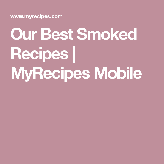 Our Best Smoked Recipes | MyRecipes Mobile