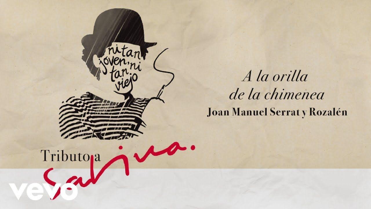 Joan Manuel Serrat Rozalén A La Orilla De La Chimenea Serrat Canciones Manolo Garcia