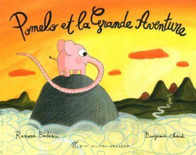 Pomelo Et La Grande Aventure Ramona Badescu Benjamin Chaud Livre Jeunesse Livre Litterature Jeunesse