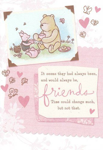 """Classic Pooh """"It Seems They Had Always Been, and Would Always Be, Friends  - Time Could Change Much but Not That"""""""