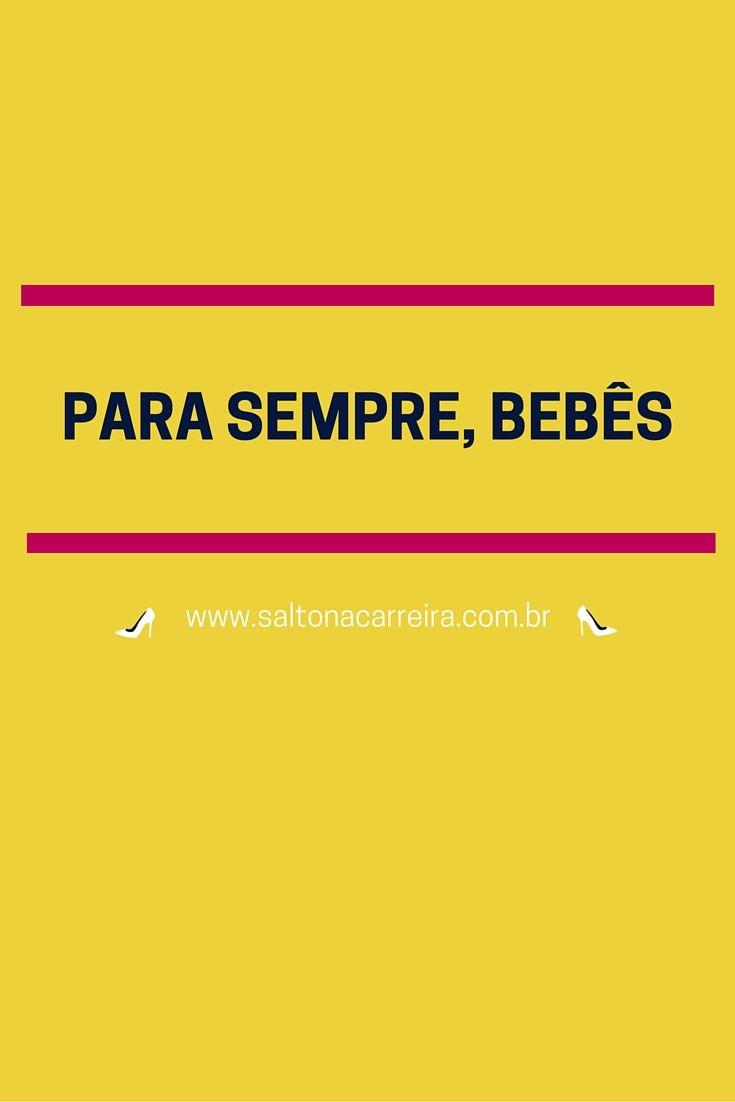 Para sempre, bebês | www.saltonacarreira.com.br