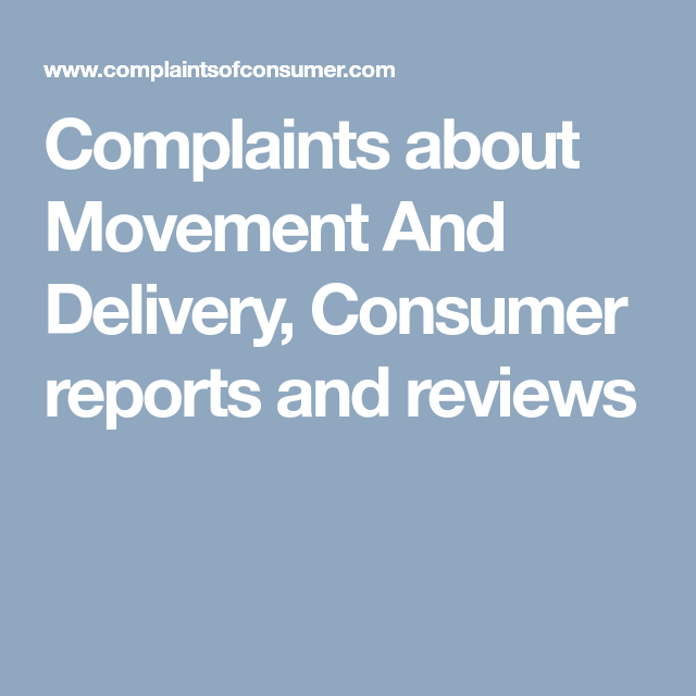 Complaints About Movement And Delivery Consumer Reports And