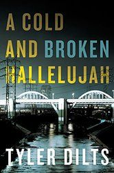 A Cold and Broken Hallelujah (Long Beach Homicide, Bk 3) by Tyler Dilts