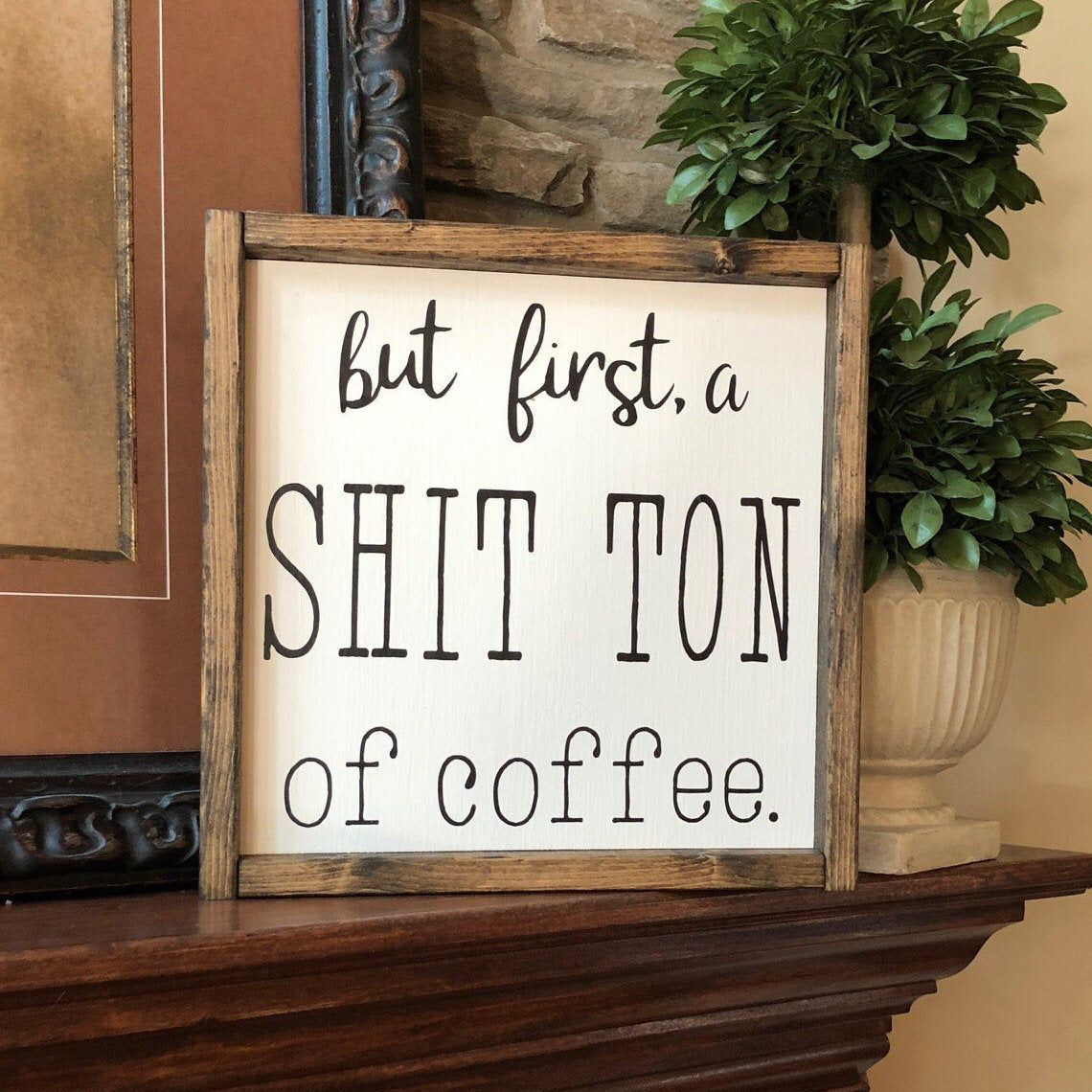 But First A Shit Ton Of Coffee Coffee Bar Coffee Sign