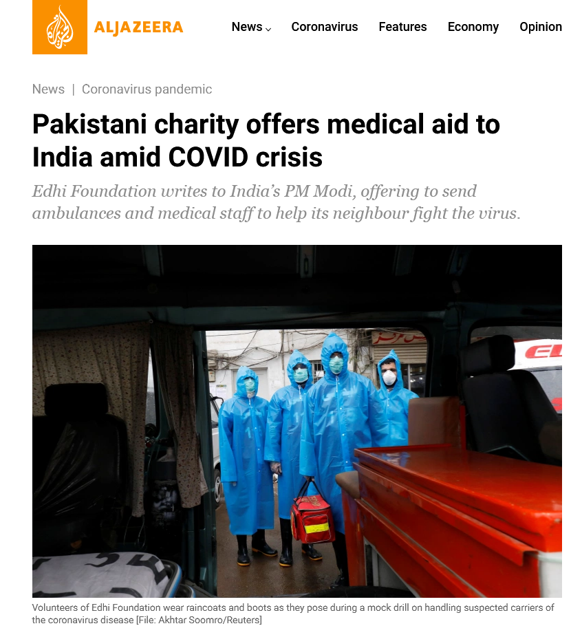 Pakistani charity offers medical aid to India amid COVID crisis  Edhi Foundation writes to India's PM Modi, offering to send ambulances and medical staff to help its neighbour fight the virus.  Volunteers of Edhi Foundation wear raincoats and boots as they pose during a mock drill on handling suspected carriers of the coronavirus disease [File: Akhtar Soomro/Reuters]