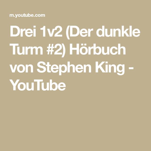 Drei 1v2 Der Dunkle Turm 2 Horbuch Von Stephen King Youtube In 2020 Der Dunkle Turm Stephen King Dunkelheit