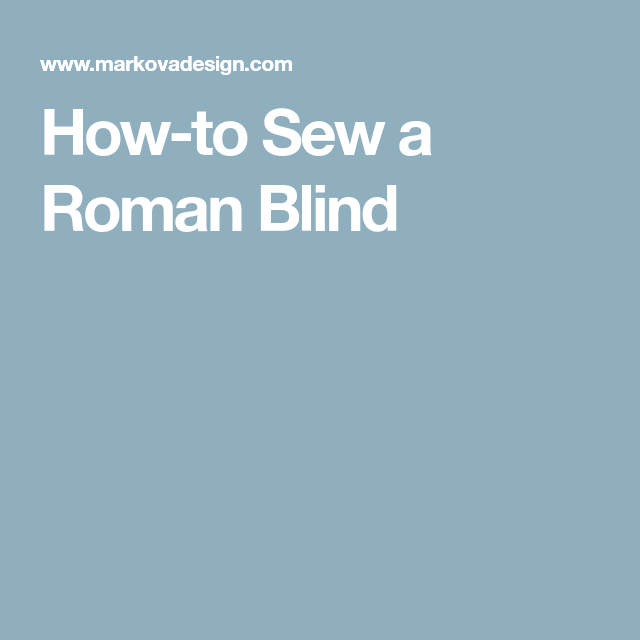 How To Sew A Roman Blind Roman Blinds Blinds How To