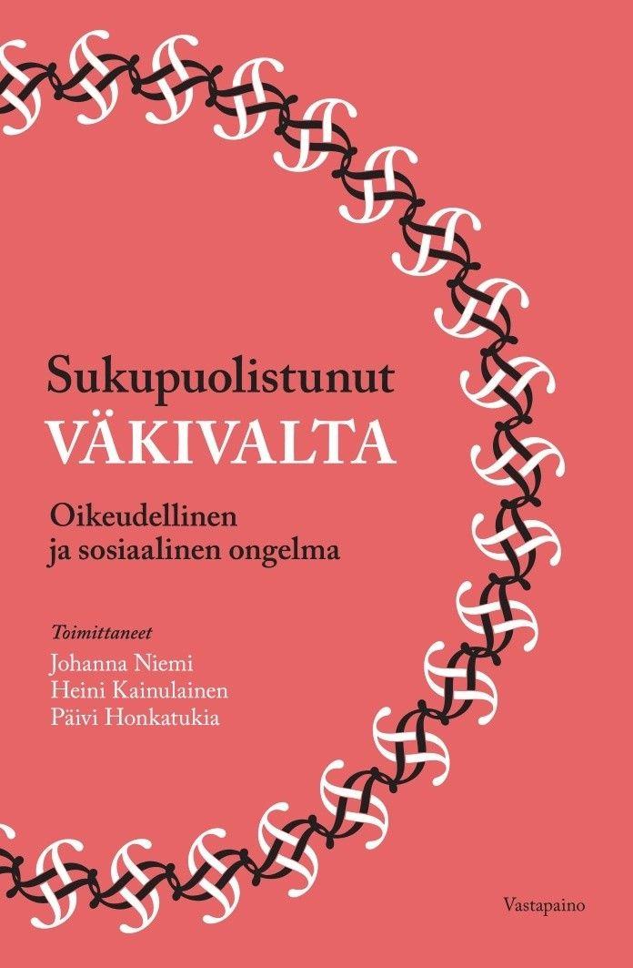 Sukupuolistunut väkivalta : Oikeudellinen ja sosiaalinen ongelma / Johanna Niemi, Heini Kainulainen, Päivi Honkatukia.