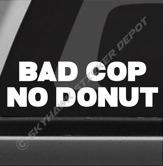 Bad cop no donut funny bumper sticker vinyl by skyhawkstickerdepot