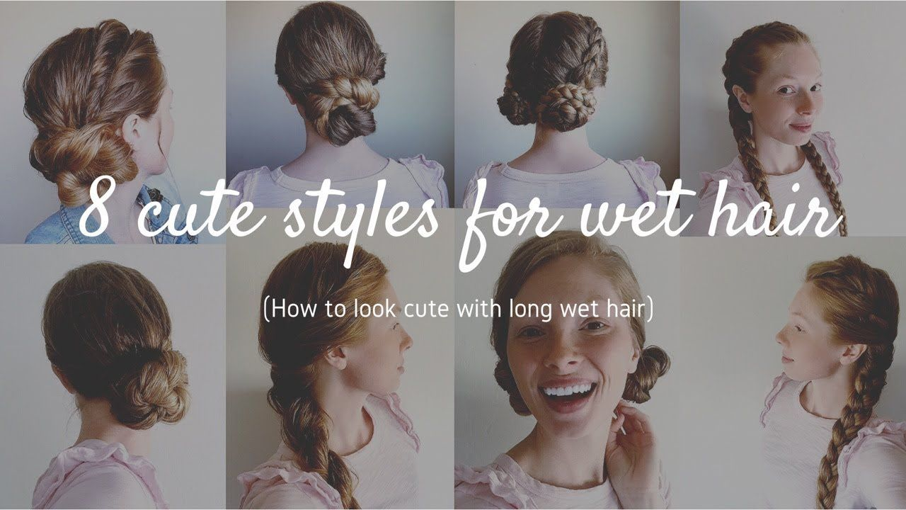 8 Hairstyles For Wet Hair Updos For Wet Hair How To Style Long Wet Hair Hair By Hannah Youtube Wet Hair Hair Updos Long Hair Updo