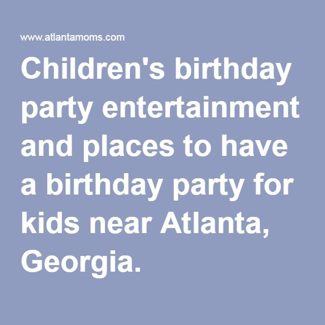 Childrens Birthday Party Entertainment And Places To Have A - Children's birthday party atlanta