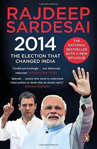 2014: The Election That Changed India [May 01, 2015] Sardesai, Rajdeep]