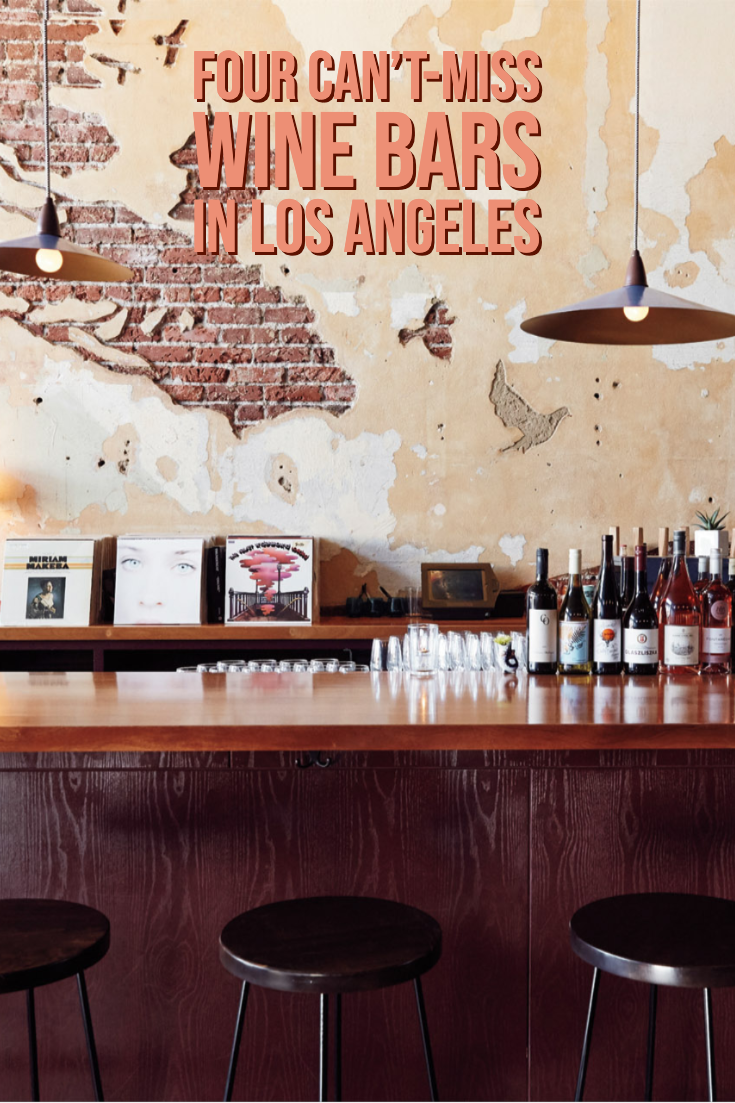 Four Can T Miss Wine Bars In Los Angeles Wine Bar Wine Bar Restaurant Wine By The Glass