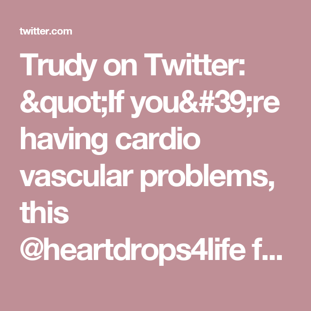 "Trudy on Twitter: ""If you're having cardio vascular problems, this @heartdrops4life from @socialnature might be for you! https://t.co/bvk6iZhD0t"""