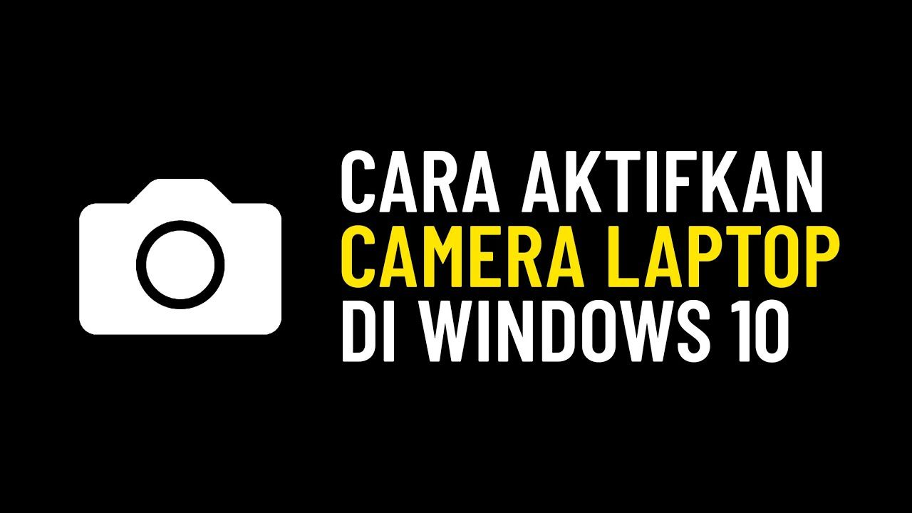 Cara Mengaktifkan Kamera Di Laptop Windows 10 Kamera Youtube Laptop