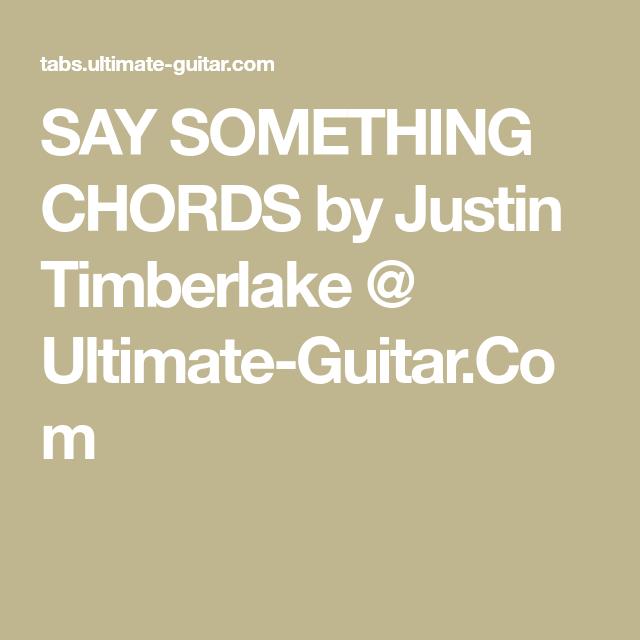 Say Something Chords By Justin Timberlake Ultimate Guitar