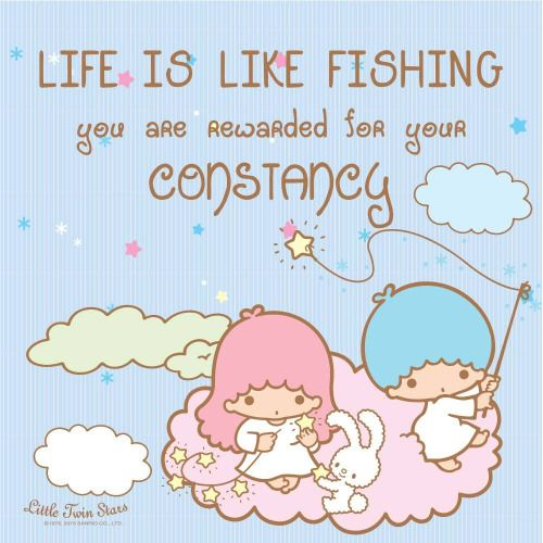 Life is Like Fishing You are Rewarded for Your Constancy