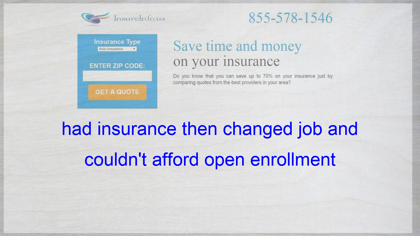 Had Insurance Then Changed Job And Couldn T Afford Open Enrollment
