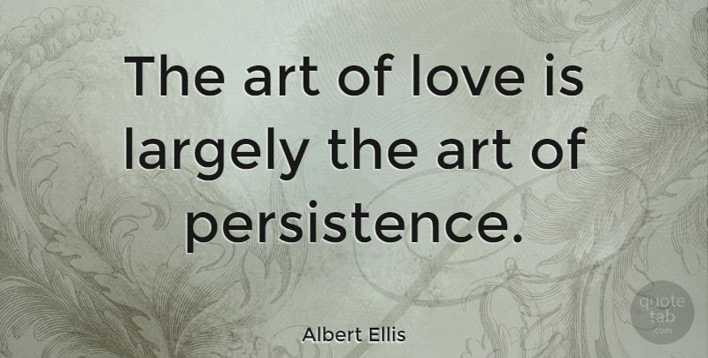 The Art Of Love Is Largely The Art Of Persistence At With Images