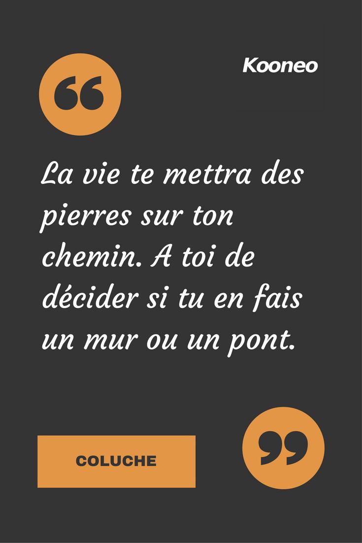 Citations La Vie Te Mettra Des Pierres Sur Ton Chemin A Toi De Decider Si Tu En Fais Un Mur Ou Un Pont Coluche E Coluche Citation Citation De Vie Citation